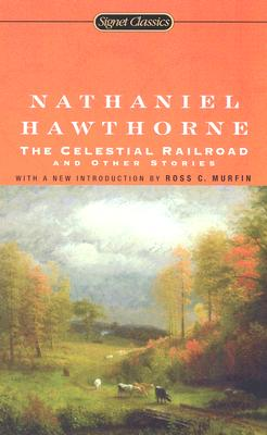 The Celestial Railroad and Other Stories - Hawthorne, Nathaniel, and Murfin, Ross C (Introduction by)