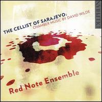 The Cellist of Sarajevo: Chamber Music by David Wilde - Jacqueline Shave (violin); Rachel Roberts (viola); Red Note Ensemble; Robert Irvine (cello); Simon Smith (piano);...