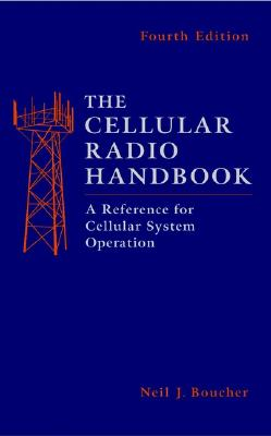 The Cellular Radio Handbook: A Reference for Cellular System Operation - Boucher, Neil J