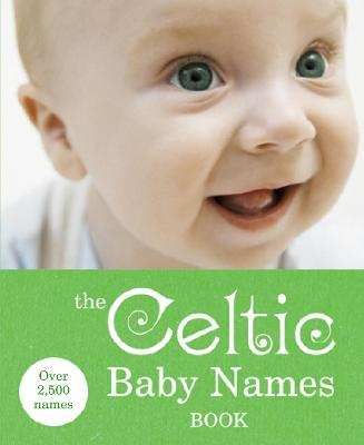 The Celtic Baby Names Book - Delaforce, Gillian (Compiled by)