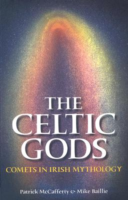 The Celtic Gods: Comets in Irish Mythology - McCafferty, Pat, and Baillie, Mike