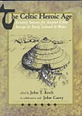 The Celtic Heroic Age - Koch, John T