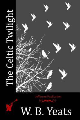 The Celtic Twilight - Yeats, W B