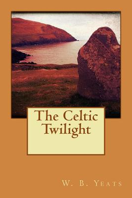 The Celtic Twilight - W B Yeats