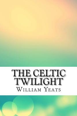 The Celtic Twilight - Yeats, William Butler