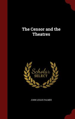 The Censor and the Theatres - Palmer, John Leslie