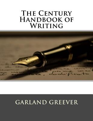 The Century Handbook of Writing - Greever, Garland, and Jones, Easley S