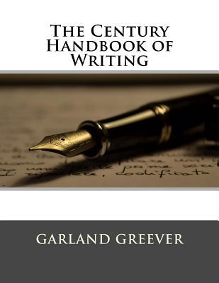The Century Handbook of Writing - Greever, Garland, and Jones, Easley S