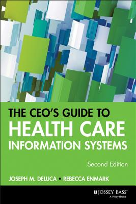 The CEO's Guide to Health Care Information Systems - DeLuca, Joseph M