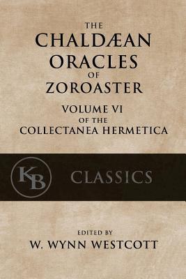 The Chaldean Oracles of Zoroaster - Westcott, W Wynn