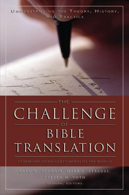 The Challenge of Bible Translation: Communicating God's Word to the World - Scorgie, Glen G (Editor), and Strauss, Mark L (Editor), and Voth, Steven M (Editor)
