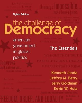 The Challenge of Democracy: The Essentials: American Government in Global Politics - Janda, Kenneth, and Berry, Jeffrey M, and Goldman, Jerry, Professor