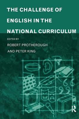 The Challenge of English in the National Curriculum - King, Peter (Editor)