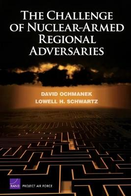 The Challenge of Nuclear-Armed Regional Adversaries - Ochmanek, David A, and Schwartz, Lowell H