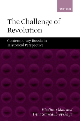 The Challenge of Revolution: Contemporary Russia in Historical Perspective - Mau, Vladimir, and Starodubrovskaia, I V