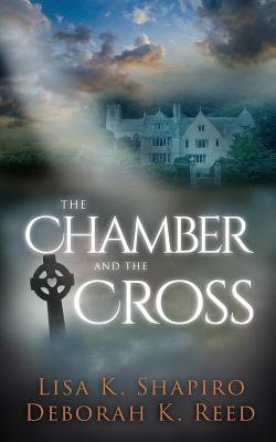 The Chamber and the Cross - Reed, Deborah K, PhD, and Shapiro, Lisa K