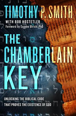 The Chamberlain Key: Unlocking the God Code to Reveal Divine Messages Hidden in the Bible - Smith, Timothy P, and Hostetler, Bob, and Ulrich, Eugene (Foreword by)