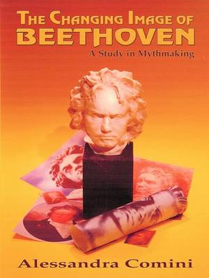 The Changing Image of Beethoven - Comini, Alessandra