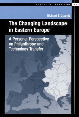 The Changing Landscape in Eastern Europe: A Personal Perspective on Philantropy and Technology Transfer - Quandt, Richard E