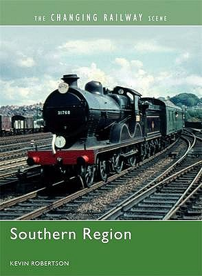 The Changing Railway Scene: Southern Region - Robertson, Kevin