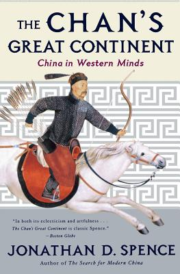 The Chan's Great Continent: China in Western Minds - Spence, Jonathan D, Mr.