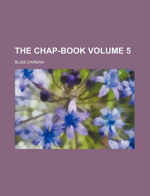 The Chap-Book Volume 5 - Carman, Bliss