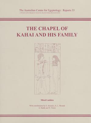 The Chapel of Kahai and His Family: The Tombs of Nikaiankh I, Nikaiankh II and Kaihep - Lashien, Miral