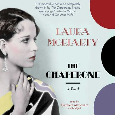 The Chaperone - Moriarty, Laura, and McGovern, Elizabeth (Read by)