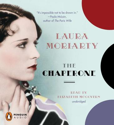 The Chaperone - Moriarty, Laura, and Elizabeth, McGovern (Read by)