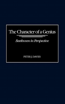 The Character of a Genius: Beethoven in Perspective - Davies, Peter J.