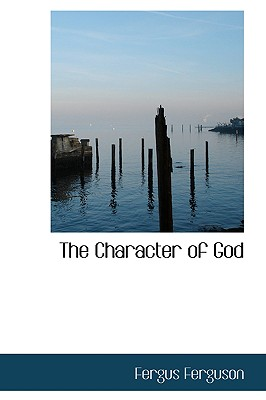 The Character of God - Ferguson, Fergus