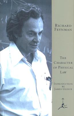 The Character of Physical Law - Feynman, Richard Phillips, PH.D., and Gleick, James (Introduction by)
