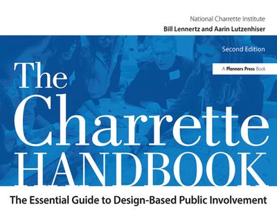 The Charrette Handbook - Lennertz, Bill, and Lutzenhiser, Aarin