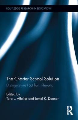 The Charter School Solution: Distinguishing Fact from Rhetoric - Affolter, Tara L