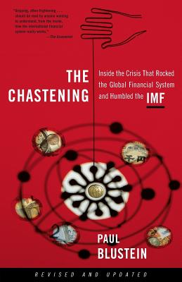 The Chastening: Inside the Crisis That Rocked the Global Financial System and Humbled the IMF - Blustein, Paul