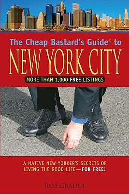 The Cheap Bastard's Guide to New York City: A Native New Yorker's Secrets of Living the Good Life--For Free! - Grader, Rob
