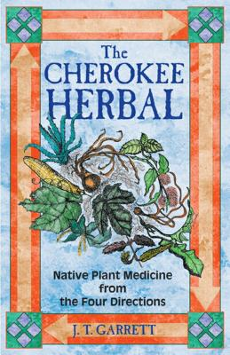 The Cherokee Herbal - Garrett, J T, Ed.D.