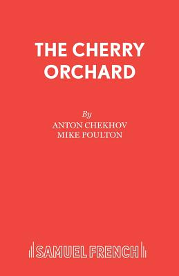The Cherry Orchard - Chekhov, Anton, and Poulton, Mike (Adapted by)