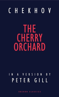 The Cherry Orchard - Gill, Peter, and Chekhov, Anton