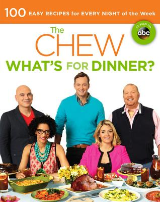 The Chew: What's for Dinner?: 100 Easy Recipes for Every Night of the Week - Batali, Mario, and Elliott, Gordon, and Hall, Carla