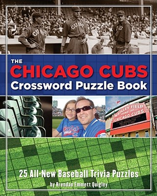 The Chicago Cubs Crossword Puzzle Book: 25 All-New Baseball Trivia Puzzles - Quigley, Brendan Emmett