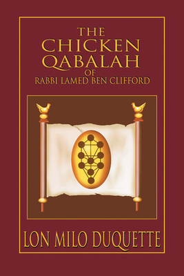 The Chicken Qabalah of Rabbi Lamed Ben Clifford: Dilettante's Guide to What You Do and Do Not Know to Become a Qabalist - DuQuette, Lon Milo