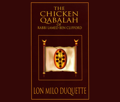 The Chicken Qabalah of Rabbi Lamed Ben Clifford: Dilettante's Guide to What You Do and Do Not Need to Know to Become a Qabalist - DuQuette, Lon Milo, and Lawlor, Patrick Girard (Read by)