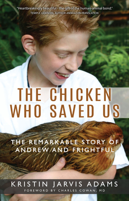 The Chicken Who Saved Us: The Remarkable Story of Andrew and Frightful - Adams, Kristin Jarvis