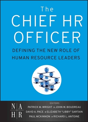 The Chief HR Officer: Defining the New Role of Human Resource Leaders - Wright, Patrick M., and Boudreau, John W., and Pace, David