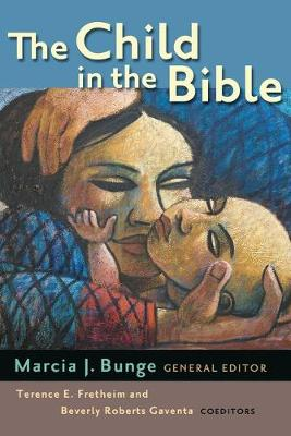 The Child in the Bible - Bunge, Marcia J, Professor (Editor), and Fretheim, Terence E (Editor), and Gaventa, Beverly Roberts (Editor)
