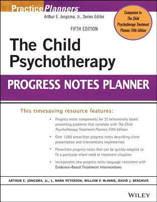 The Child Psychotherapy Progress Notes Planner - Jongsma, Arthur E., Jr., and Peterson, L. Mark, and McInnis, William P.
