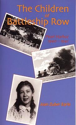 The Children of Battleship Row: Pearl Harbor 1940-1941 - Earle, Joan Zuber