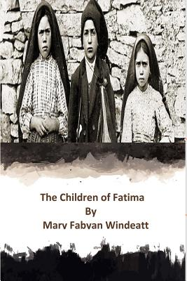 The Children of Fatima - Windeatt, Mary Fabyan, and Hermenegild Tosf, Brother (Prepared for publication by)