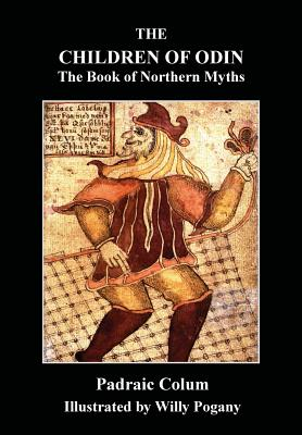 The Children of Odin: The Book of Northern Myths - Colum, Padraig